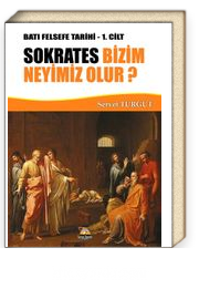 Sokrates Bizim Neyimiz Olur? / Batı Felsefe Tarihi 1. Cilt