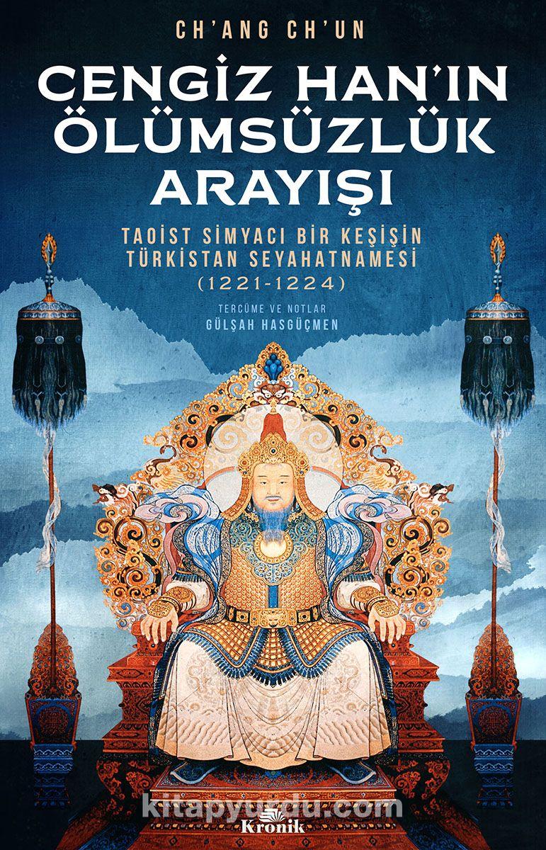Cengiz Han'ın Ölümsüzlük ArayışıTaoist Simyacı Bir Keşişin Türkistan Seyahatnamesi (1221-1224) - Ch'ang Ch'un pdf epub