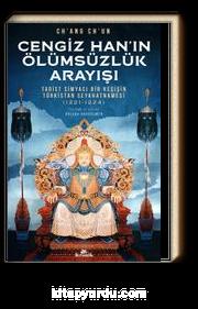 Cengiz Han'ın Ölümsüzlük Arayışı & Taoist Simyacı Bir Keşişin Türkistan Seyahatnamesi (1221-1224)