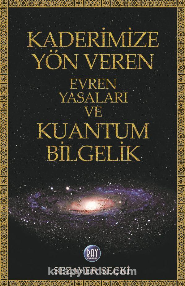 Kaderimize Yön Veren EvrenYasaları ve Kuantum Bilgelik - Sezaver Seçki pdf epub