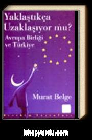 Yaklaştıkça Uzaklaşıyor mu? / Avrupa Birliği ve Türkiye