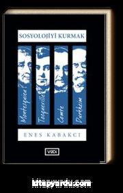 Sosyolojiyi Kurmak & Montesquieu, Tocqueville, Comte, Durkheim