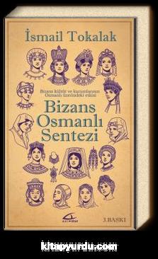 Bizans Osmanlı Sentezi (Ciltli)