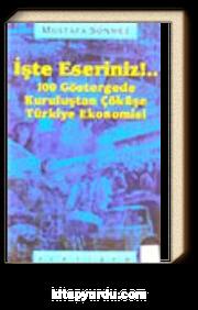 İşte Eseriniz !.. 100 Göstergede Kuruluştan Çöküşe Türkiye Ekonomisi