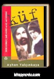 Küf & Dede Korkut, Said Nursi ve Hz. Ali Üzerine
