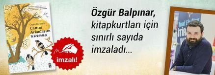 Canım Arkadaşım. Özgür Balpınar, Kitapkurtları için Sınırlı Sayıda İmzaladı.