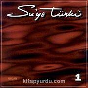 Su'ya Türkü-1