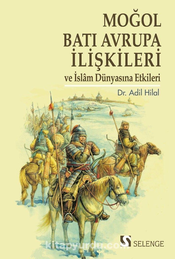 Moğol-Batı Avrupa İlişkileri ve İslam Dünyasına Etkileri - Dr. Adil Hilal pdf epub