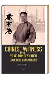 Chinese Witness & Of the Young Turk Revolution Kang Youwei's Turk Travelogue