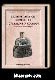 Sumerliler Türklerin Bir Koludur & Sumer-Türk Kültür Bağları