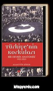 Türkiye'nin Korkuları & Bir Devrin Anatomisi 1923-2023