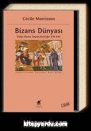 Bizans Dünyası & Doğu Roma İmparatorluğu 330-641