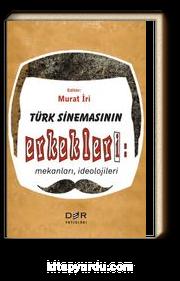 Türk Sinemasının Erkekleri: Mekanları, İdeolojileri