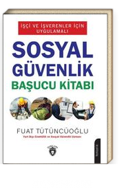 İşçi ve İşverenler İçin Uygulamalı Sosyal Güvenlik Başucu Kitabı