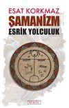 Şamanizm & Esrik Yolculuk