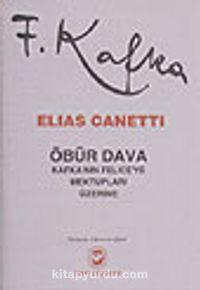 Öbür Dava / Kafka'nın Felice'ye Mektupları Üzerine - Elias Canetti pdf epub