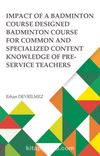 Impact Of Badminton Course Designed Badminton Course For Common And Specialized Content Knowledge Of Pre-Service Teachers