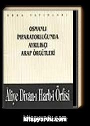 Osmanlı İmparatorluğu'nda Ayrılıkçı Arap Örgütleri - Aliye Divan-ı Harb-i Örfisi (1-A-44)
