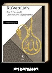 Rü'yetullah & Akıl Ayinesinde Cemalullah'ı Seyreylemek