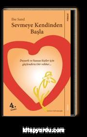 Sevmeye Kendinden Başla & Duyarlı ve Hassas Ruhlu Kişiler İçin Güçlendirici Bir Rehber