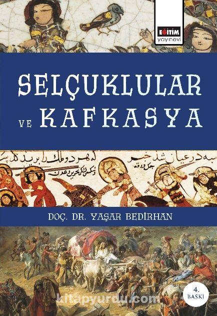 Selçuklular ve Kafkasya - Yaşar Bedirhan pdf epub