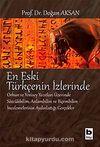 En Eski Türkçenin İzlerinde & Orhun ve Yenisey Yazıtları Üzerine Sözcükbilim, Anlambilim ve Biçembilim İncelemelerinin Aydınlattığı Gerçekler