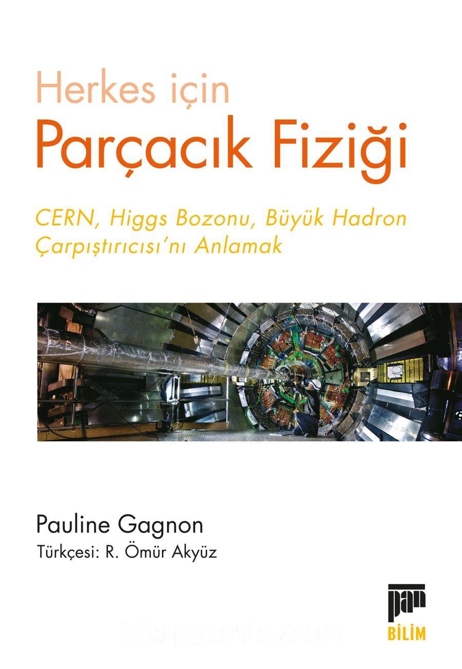 Herkes için Parçacık FiziğiCern, Higgs Bozonu, Büyük Hadron Çarpıştırıcısı'nı Anlamak - Pauline Gagnon pdf epub