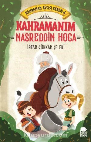 Kahramanım Nasreddin Hoca / Kahraman Avcısı Kerem 6 - İrfan Gürkan Çelebi pdf epub