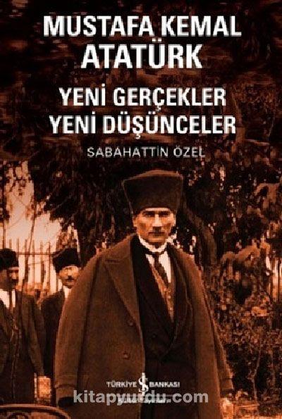 Mustafa Kemal Atatürk Yeni Gerçekler Yeni Düşünceler Prof Dr