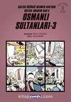 Osmanlı Sultanları 3 (6 Kitap) / Sultan Üçüncü Mehmed Han'dan Sultan İbrahim Han'a (Çizgi Roman)