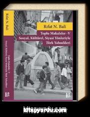 Toplu Makaleler V – Sosyal, Kültürel, Siyasi Yönleriyle Türk Yahudileri