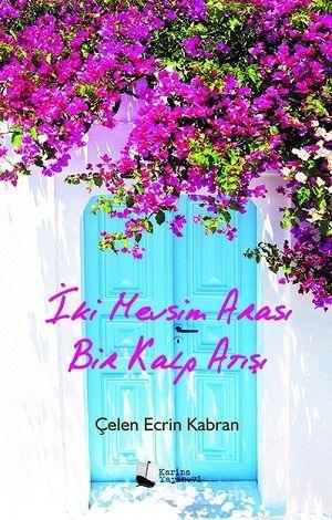 İki Mevsim Arası Bir Kalp Atışı - Çelen Ecrin Kabran pdf epub
