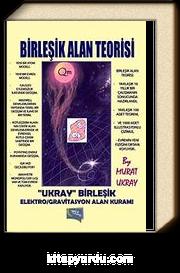 """Birleşik Alan Teorisi -III & """"Ukray"""" Birleşik Elektro/Gravitasyon Alan Kuramı"""