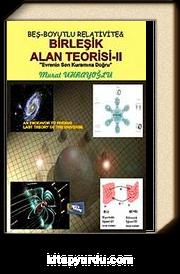 Beş-Boyutlu Relativite Birleşik Alan Teorisi -II & Evrenin Son Kuramına Doğru