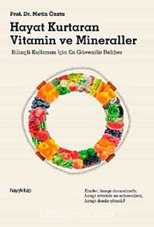 Hayat Kurtaran Vitamin ve Mineraller & Bilinçli Kullanım İçin En Güvenilir Rehber