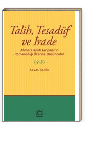 Talih,Tesadüf ve İrade Ahmet Hamdi Tanpınar'ın Romancılığı Üzerine Düşünceler