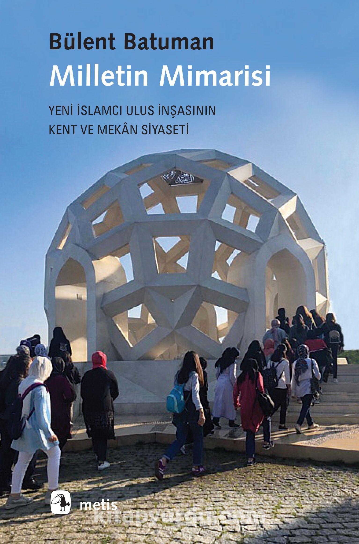 Milletin MimarisiYeni İslamcı Ulus İnşasının Kent ve Mekan Siyaseti - Bülent Batuman pdf epub