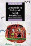 Avrupa'da ve Türkiye'de Sağlık Politikaları / Reformlar - Sorunlar - Tartışmalar