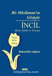 Bir Müslüman'ın Gözüyle İncil & Metin Tahlili ve Yorumu