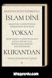 """İslam Dini Musevilik ve Hristiyanlık Dinlerinden mi Doğdu? Yoksa! Musevilerin ve Hristiyanların Kutsal Kitabı Olan """"Kitab-ı Mukaddes'in"""" Bazı Bölümleri Kur'an'dan Alınan Ayetlerle mi Yazıldı?"""