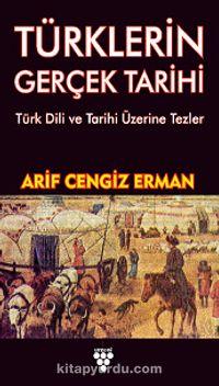 Türklerin Gerçek TarihiTürk Dili ve Tarihi Üzerine Tezler - Arif Cengiz Erman pdf epub