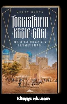 Türkistan'ın Keşif Çağı & Rus Seyyah Burnaşev'in Gözünden Buhara