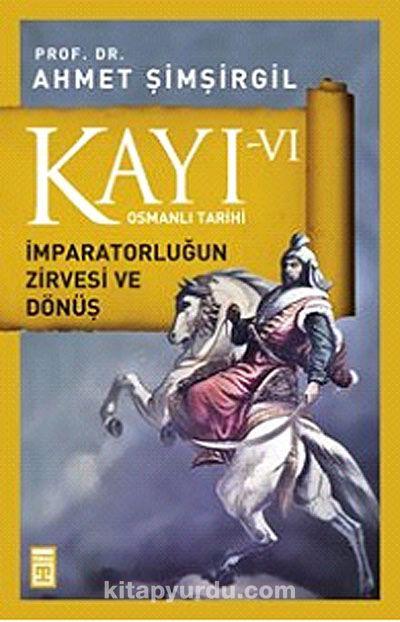 Kayı -VI Osmanlı Tarihi / İmparatorluğun Zirvesi ve Dönüş