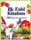 Benim İlk Fabl Kitabım / 102 Eğitici Hayvan Masalı