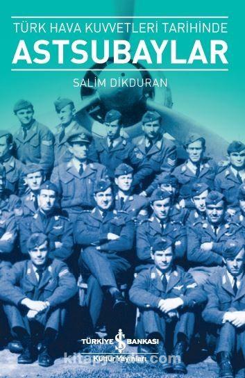 Türk Hava Kuvvetleri Tarihinde Astsubaylar - Salim Dikduran pdf epub