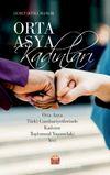 Orta Asya Kadınları : Orta Asya Turki Cumhuriyetlerinde Kadının Toplumsal Yaşamdaki Yeri