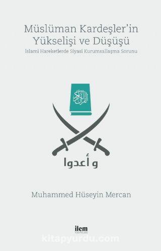 Müslüman Kardeşler'in Yükselişi ve Düşüşüİslami Hareketlerde Siyasi Kurumsallaşma Sorunu