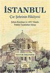 İstanbul - Çar Şehrinin Hikayesi & Şehrin Kuruluşu ve 1453 Yılında Türkler Tarafından Alınışı