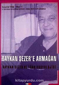 Baykan Sezer'e Armağan Baykan Sezer ve Türk Sosyoljisi İ.Ü. Sosyoloji Yıllığı 11