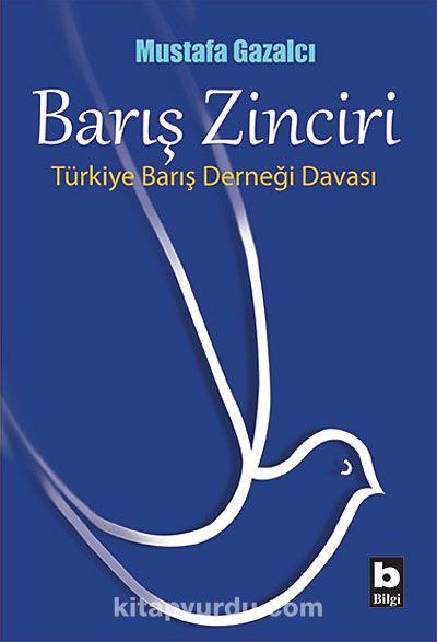 Barış ZinciriTürkiye Barış Derneği Davası - Mustafa Gazalcı pdf epub